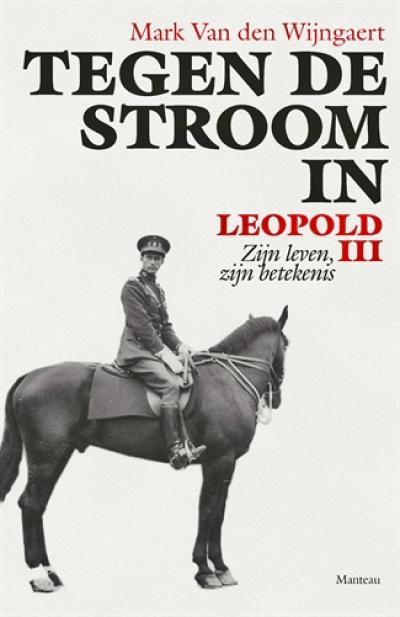 Tegen de stroom in. Leopold III