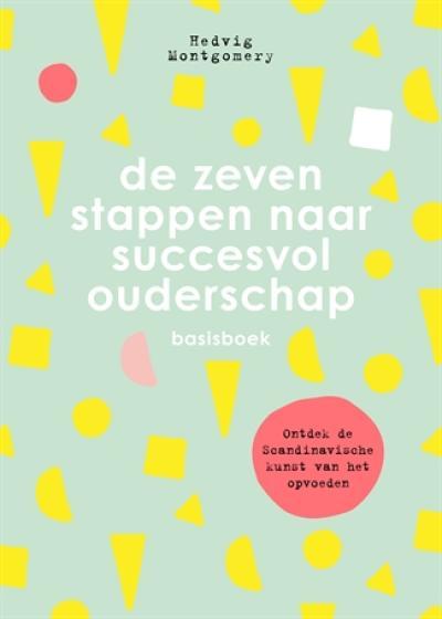 1 De zeven stappen naar succesvol ouderschap – Basisboek