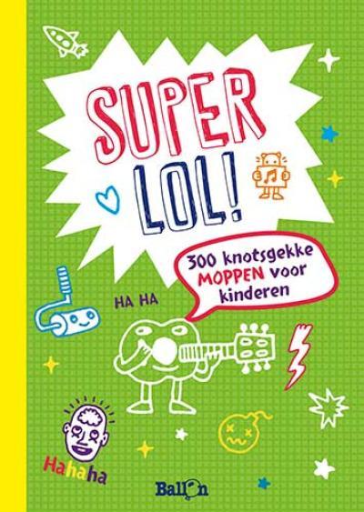Super lol! 300 knotsgekke moppen voor kinderen